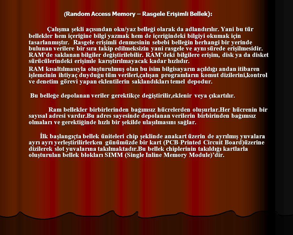 (Random Access Memory – Rasgele Erişimli Bellek):