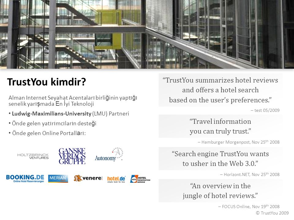 TrustYou kimdir TrustYou summarizes hotel reviews and offers a hotel search based on the user's preferences.