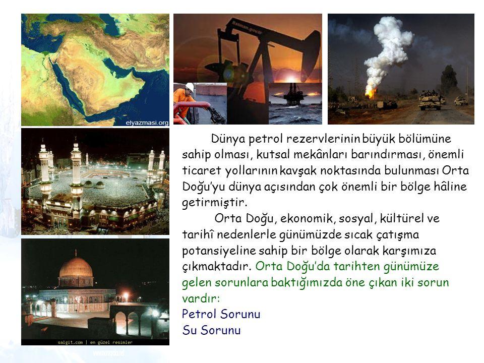 Dünya petrol rezervlerinin büyük bölümüne sahip olması, kutsal mekânları barındırması, önemli ticaret yollarının kavşak noktasında bulunması Orta Doğu'yu dünya açısından çok önemli bir bölge hâline getirmiştir.