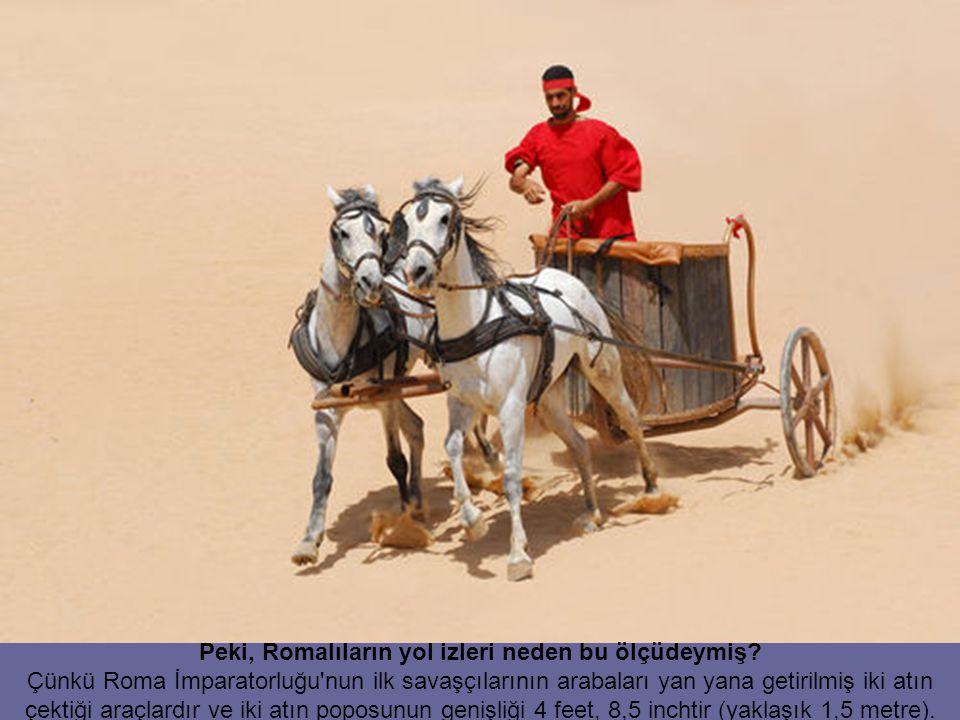 Peki, Romalıların yol izleri neden bu ölçüdeymiş