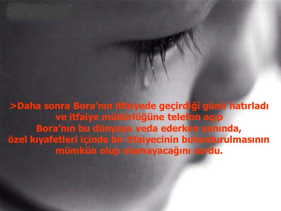 >Daha sonra Bora'nın itfaiyede geçirdiği günü hatırladı