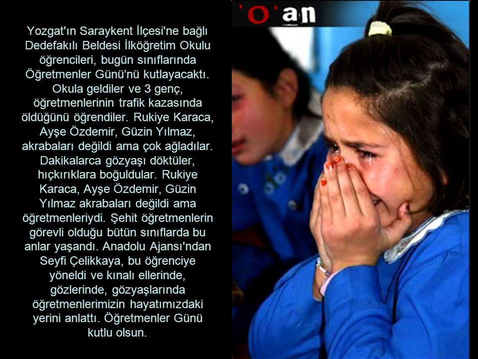 Yozgat ın Saraykent İlçesi ne bağlı Dedefakılı Beldesi İlköğretim Okulu öğrencileri, bugün sınıflarında Öğretmenler Günü'nü kutlayacaktı.