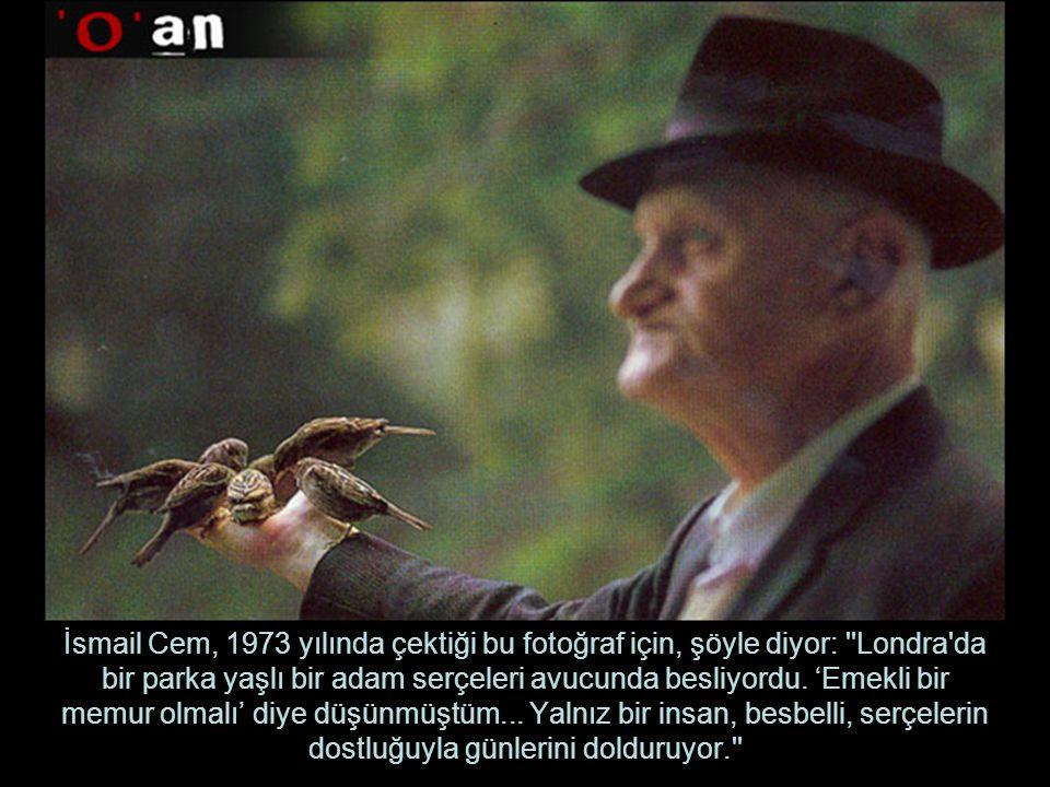 İsmail Cem, 1973 yılında çektiği bu fotoğraf için, şöyle diyor: Londra da bir parka yaşlı bir adam serçeleri avucunda besliyordu.