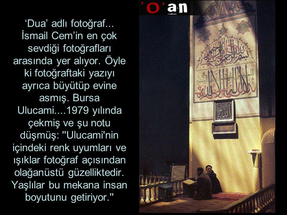 'Dua' adlı fotoğraf... İsmail Cem'in en çok sevdiği fotoğrafları arasında yer alıyor.