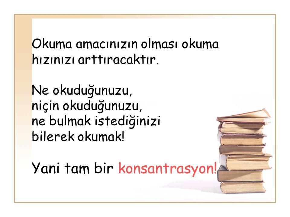 Okuma amacınızın olması okuma hızınızı arttıracaktır