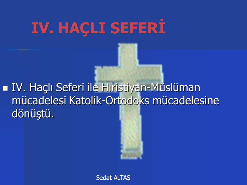 IV. Haçlı Seferi ile Hıristiyan-Müslüman mücadelesi Katolik-Ortodoks mücadelesine dönüştü.