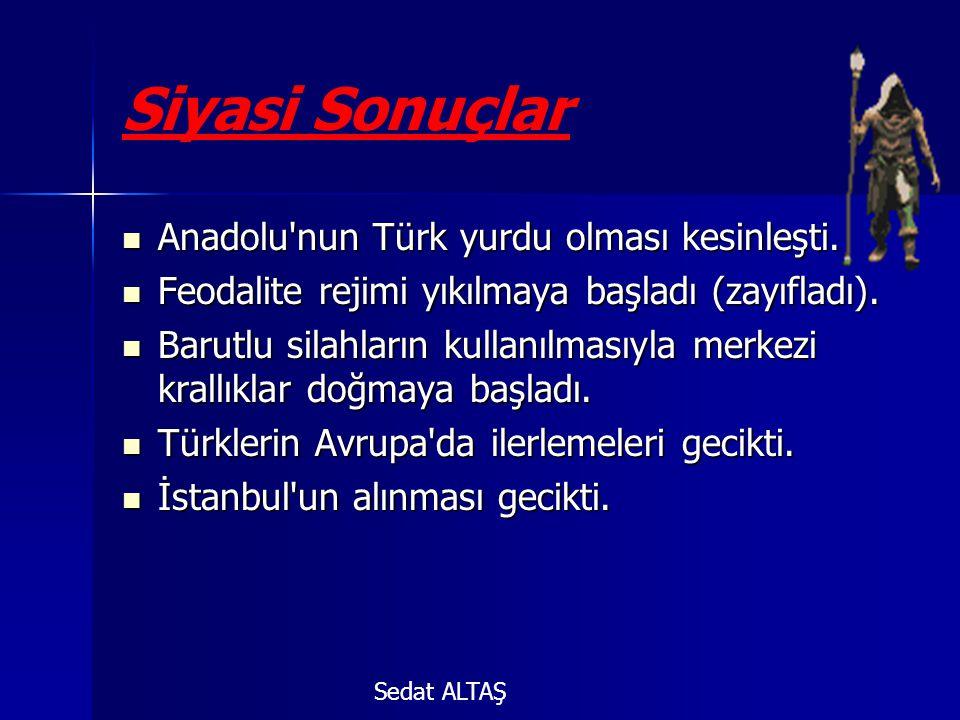 Siyasi Sonuçlar Anadolu nun Türk yurdu olması kesinleşti.