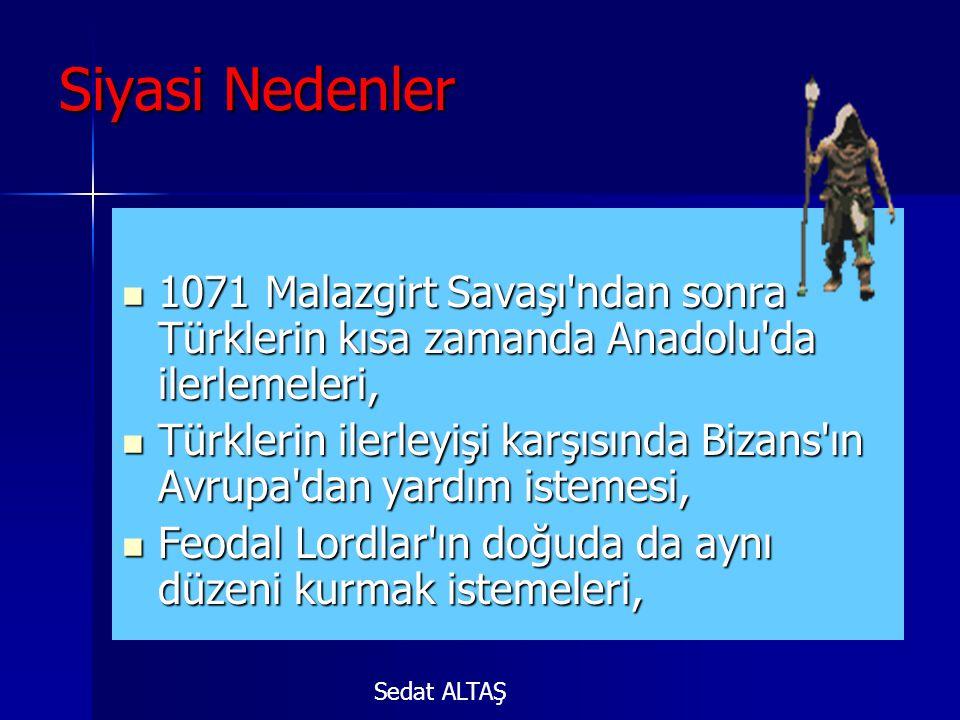 Siyasi Nedenler 1071 Malazgirt Savaşı ndan sonra Türklerin kısa zamanda Anadolu da ilerlemeleri,
