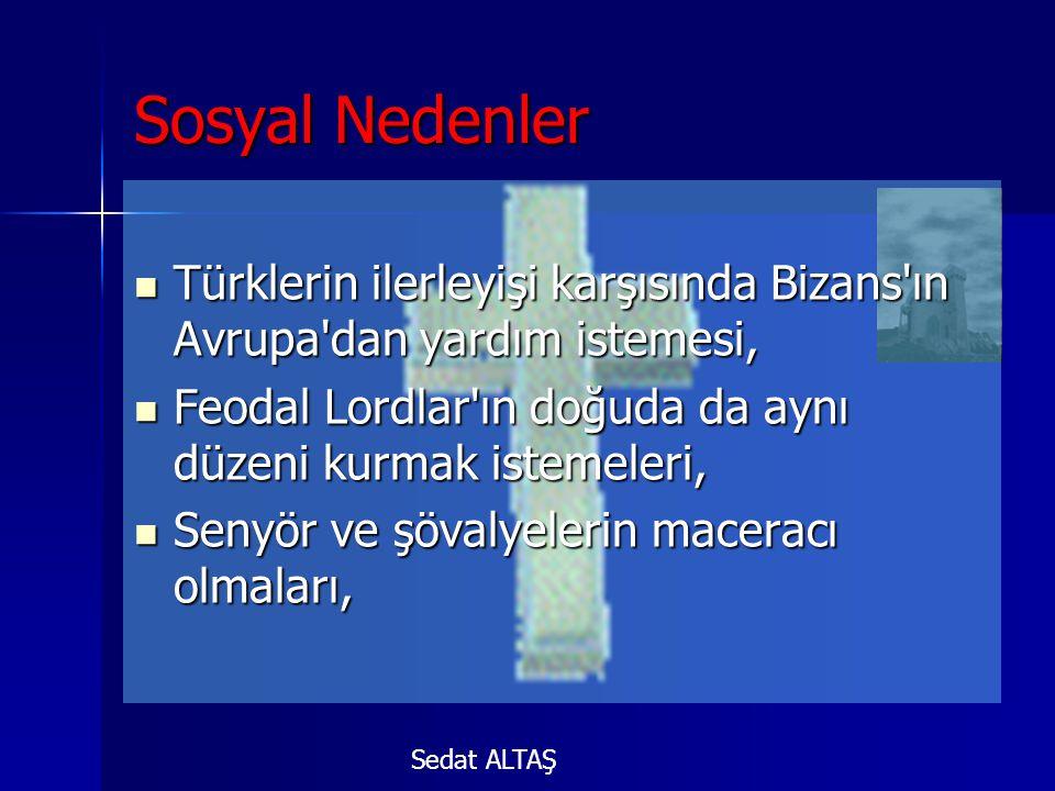 Sosyal Nedenler Türklerin ilerleyişi karşısında Bizans ın Avrupa dan yardım istemesi, Feodal Lordlar ın doğuda da aynı düzeni kurmak istemeleri,