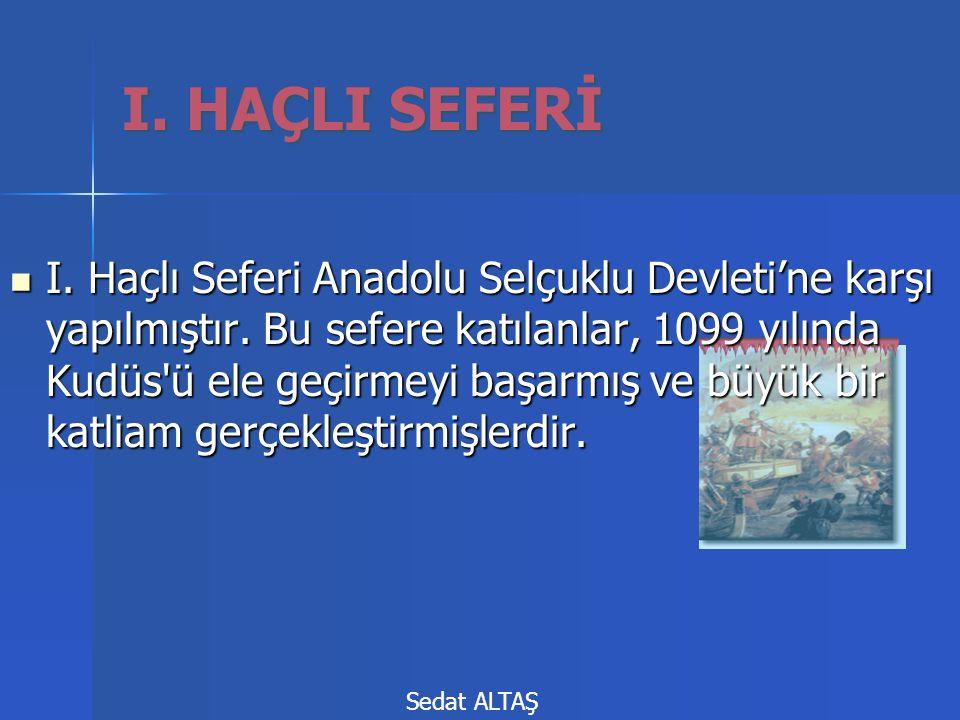 I. Haçlı Seferi Anadolu Selçuklu Devleti'ne karşı yapılmıştır