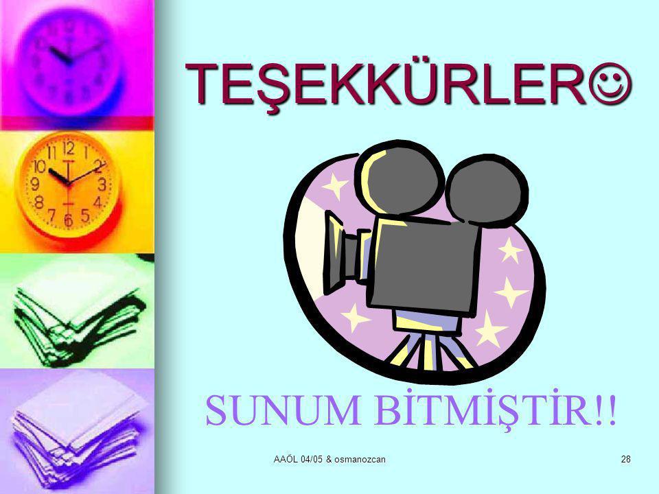 TEŞEKKÜRLER SUNUM BİTMİŞTİR!! AAÖL 04/05 & osmanozcan