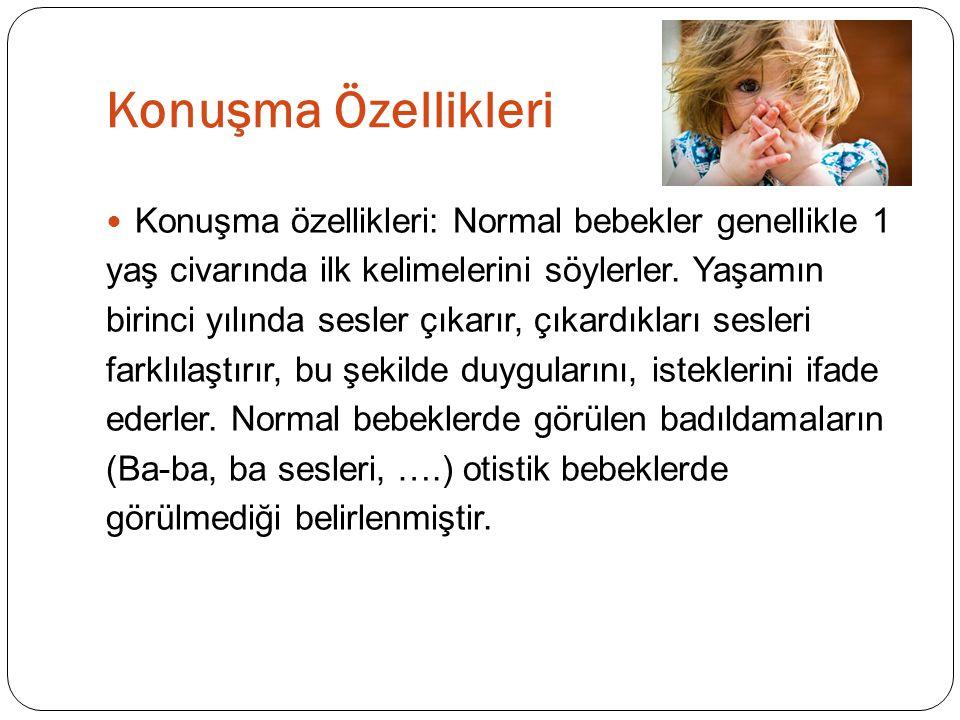 Konuşma Özellikleri Konuşma özellikleri: Normal bebekler genellikle 1