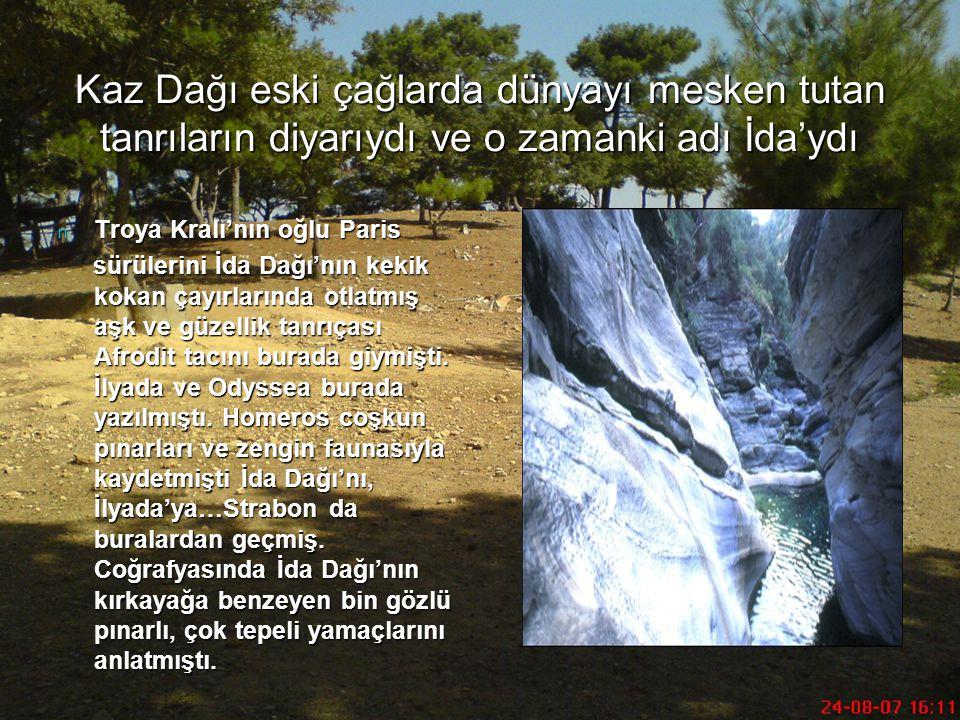 Kaz Dağı eski çağlarda dünyayı mesken tutan tanrıların diyarıydı ve o zamanki adı İda'ydı