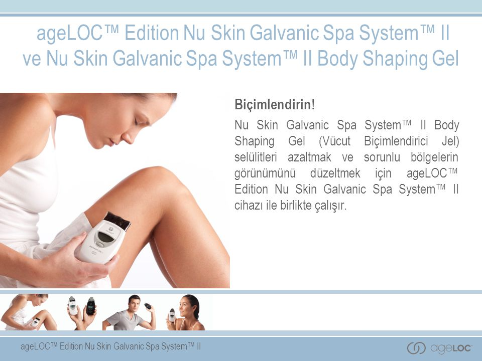 ageLOC™ Edition Nu Skin Galvanic Spa System™ II ve Nu Skin Galvanic Spa System™ II Body Shaping Gel