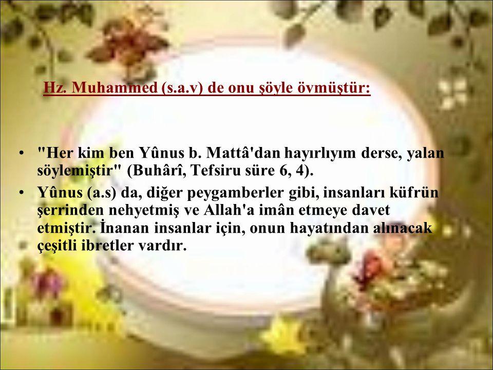 Hz. Muhammed (s.a.v) de onu şöyle övmüştür: