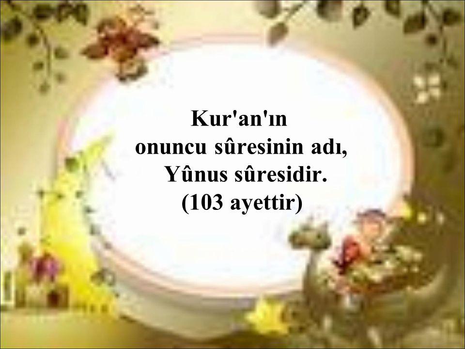 Kur an ın onuncu sûresinin adı, Yûnus sûresidir. (103 ayettir)