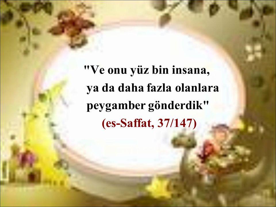 Ve onu yüz bin insana, ya da daha fazla olanlara peygamber gönderdik (es-Saffat, 37/147)