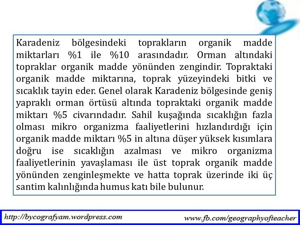 Karadeniz bölgesindeki toprakların organik madde miktarları %1 ile %10 arasındadır.