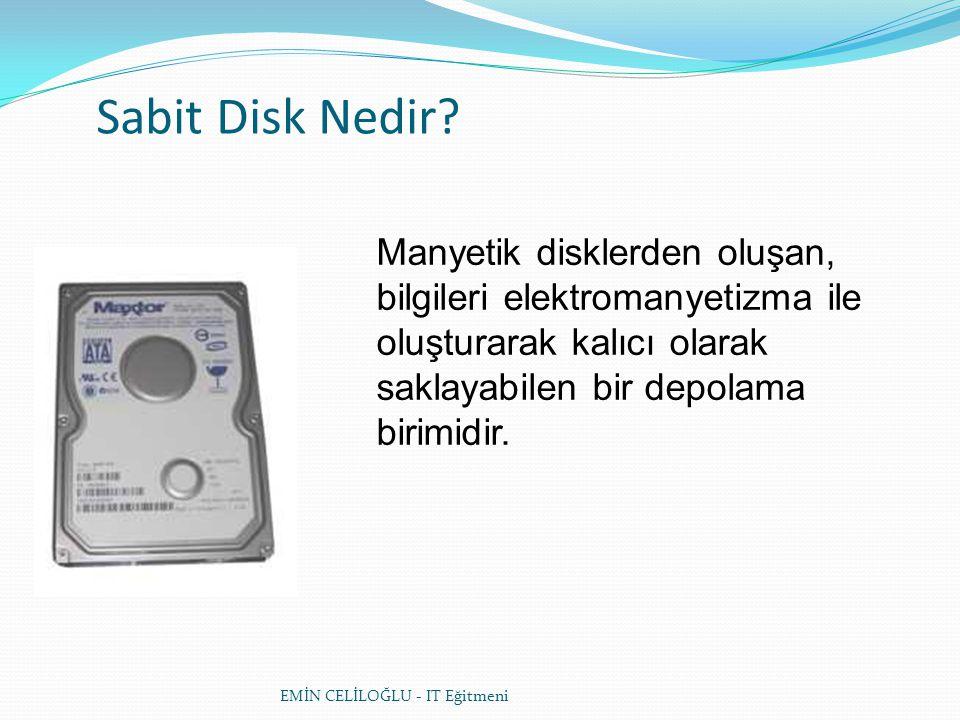 Sabit Disk Nedir Manyetik disklerden oluşan, bilgileri elektromanyetizma ile oluşturarak kalıcı olarak saklayabilen bir depolama birimidir.