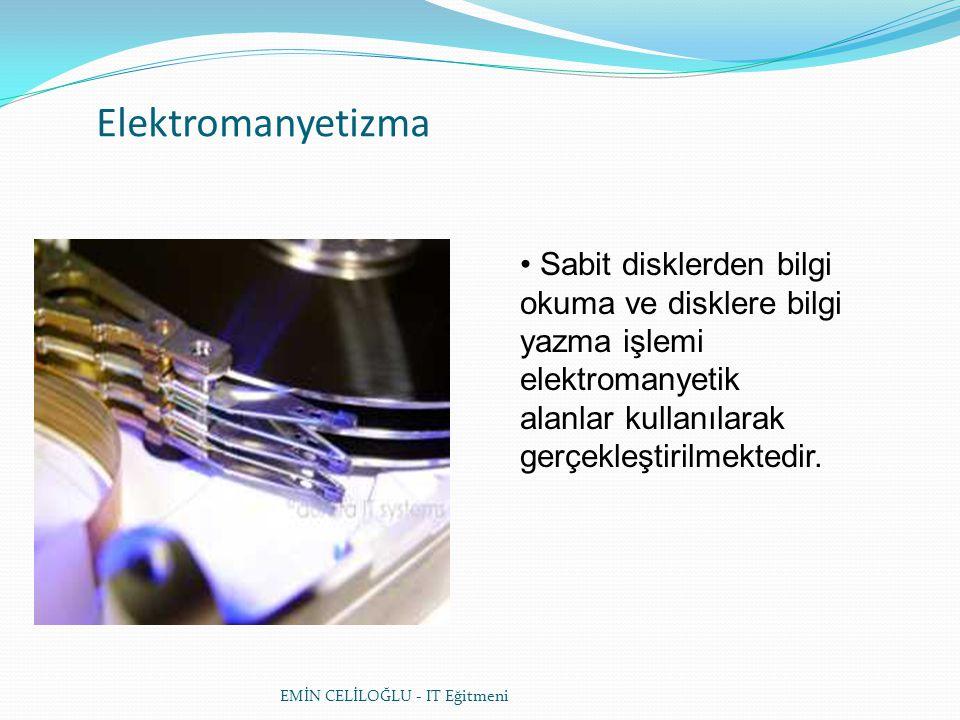 Elektromanyetizma Sabit disklerden bilgi okuma ve disklere bilgi yazma işlemi elektromanyetik alanlar kullanılarak gerçekleştirilmektedir.