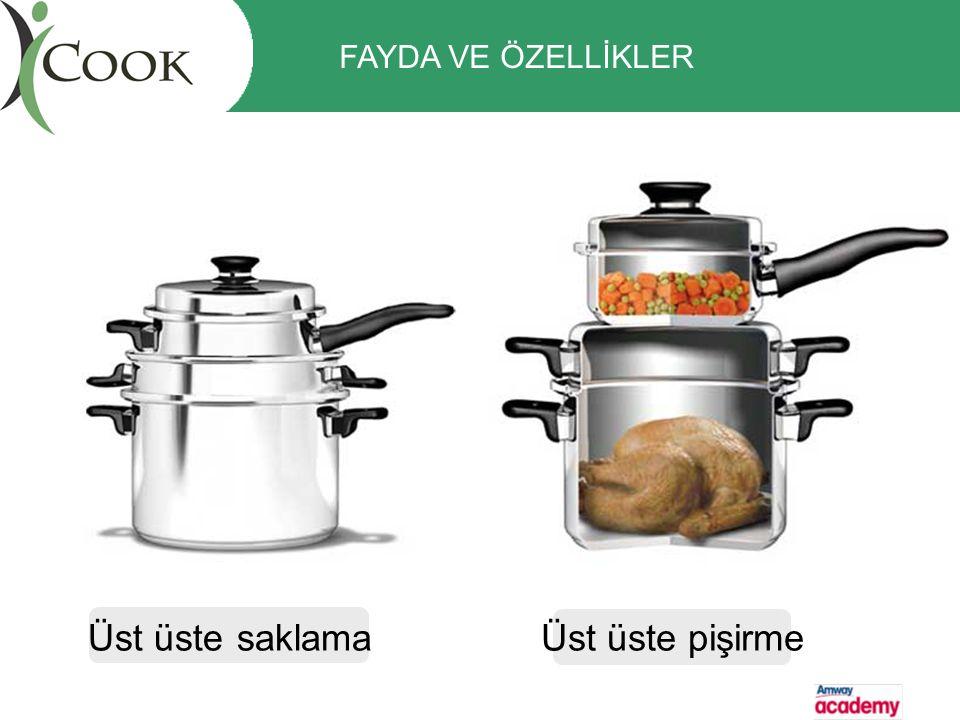 FAYDA VE ÖZELLİKLER Üst üste pişirme Üst üste saklama