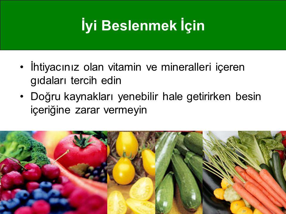 İyi Beslenmek İçin İhtiyacınız olan vitamin ve mineralleri içeren gıdaları tercih edin.