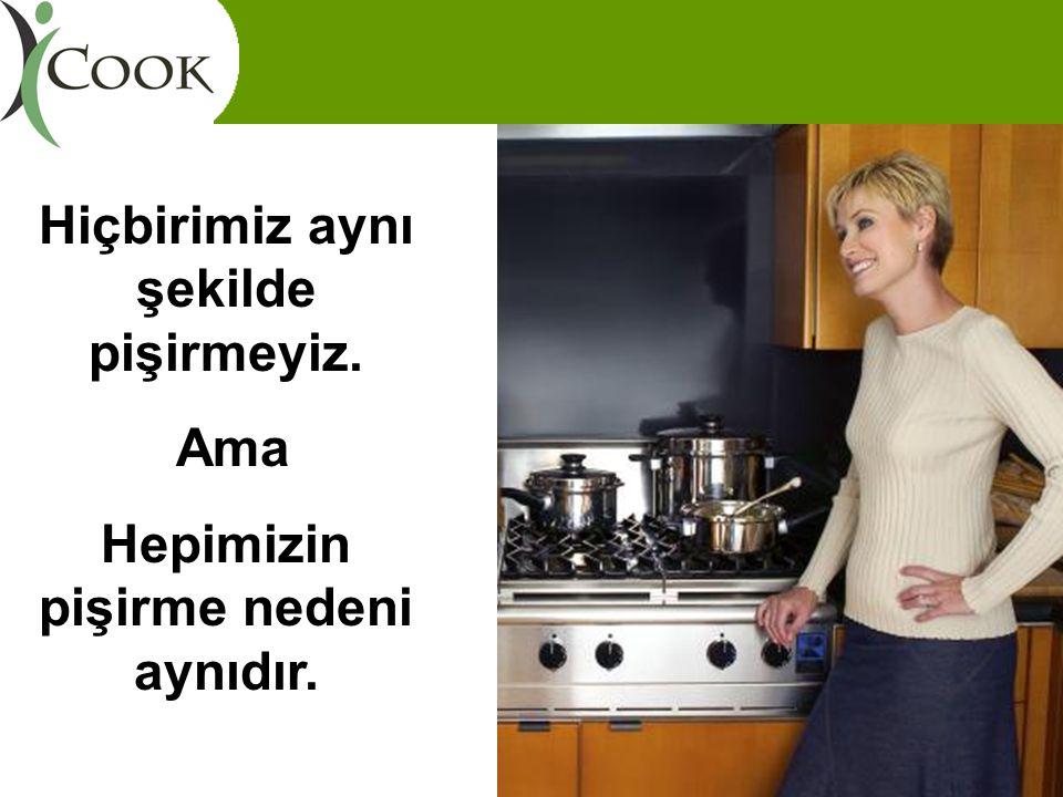 Hiçbirimiz aynı şekilde pişirmeyiz. Hepimizin pişirme nedeni aynıdır.