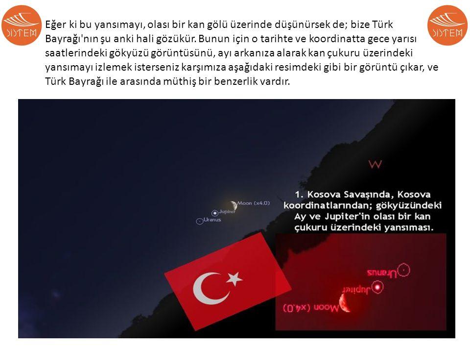 Eğer ki bu yansımayı, olası bir kan gölü üzerinde düşünürsek de; bize Türk Bayrağı nın şu anki hali gözükür.