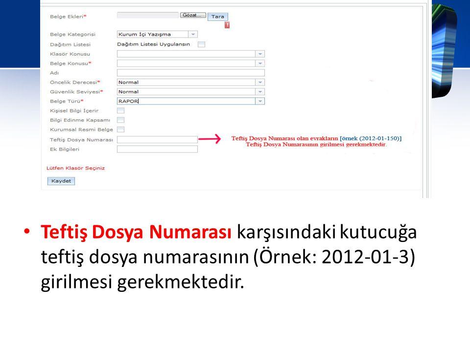 Teftiş Dosya Numarası karşısındaki kutucuğa teftiş dosya numarasının (Örnek: 2012-01-3) girilmesi gerekmektedir.