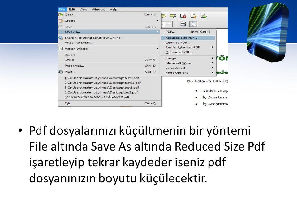 Pdf dosyalarınızı küçültmenin bir yöntemi File altında Save As altında Reduced Size Pdf işaretleyip tekrar kaydeder iseniz pdf dosyanınızın boyutu küçülecektir.