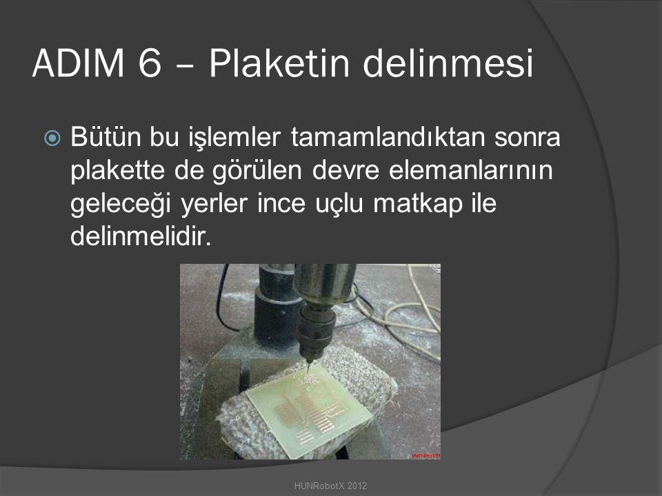 ADIM 6 – Plaketin delinmesi