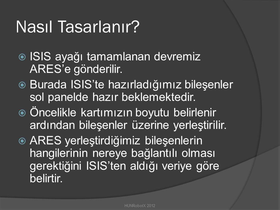 Nasıl Tasarlanır ISIS ayağı tamamlanan devremiz ARES'e gönderilir.