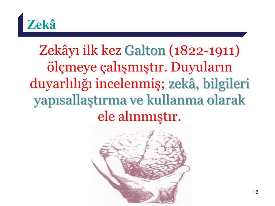 Zekâyı ilk kez Galton (1822-1911) ölçmeye çalışmıştır