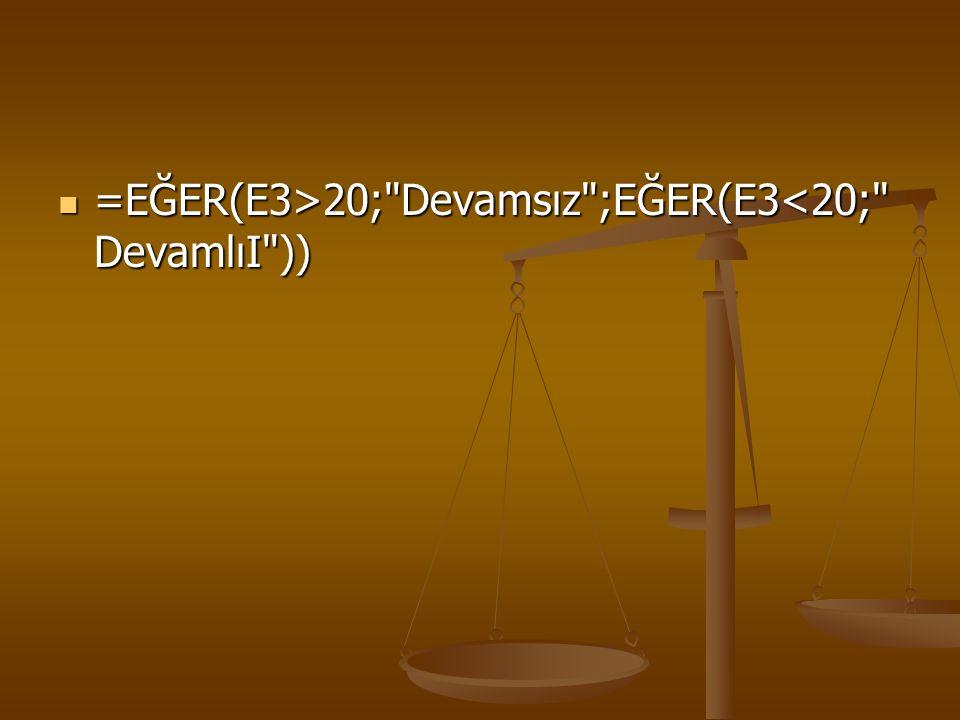 =EĞER(E3>20; Devamsız ;EĞER(E3<20; DevamlıI ))