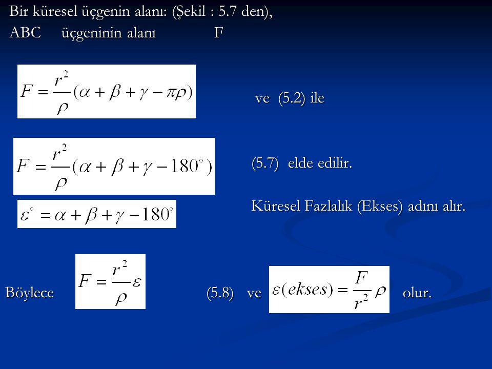 Bir küresel üçgenin alanı: (Şekil : 5.7 den),