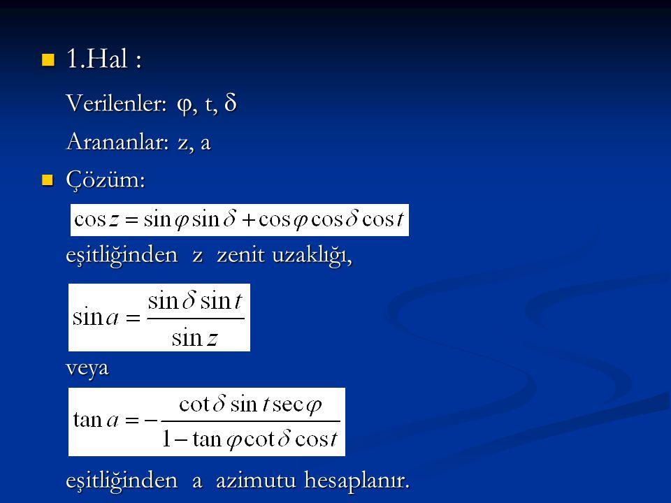 1.Hal : Verilenler: , t,  Arananlar: z, a Çözüm: