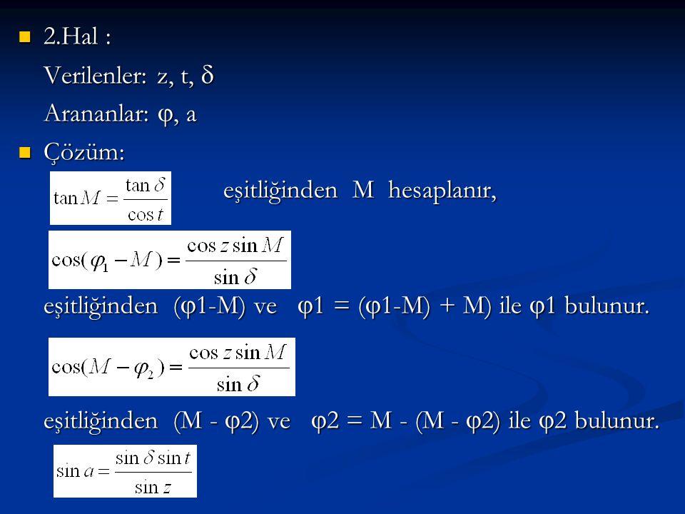 2.Hal : Verilenler: z, t,  Arananlar: , a. Çözüm: eşitliğinden M hesaplanır, eşitliğinden (1-M) ve 1 = (1-M) + M) ile 1 bulunur.