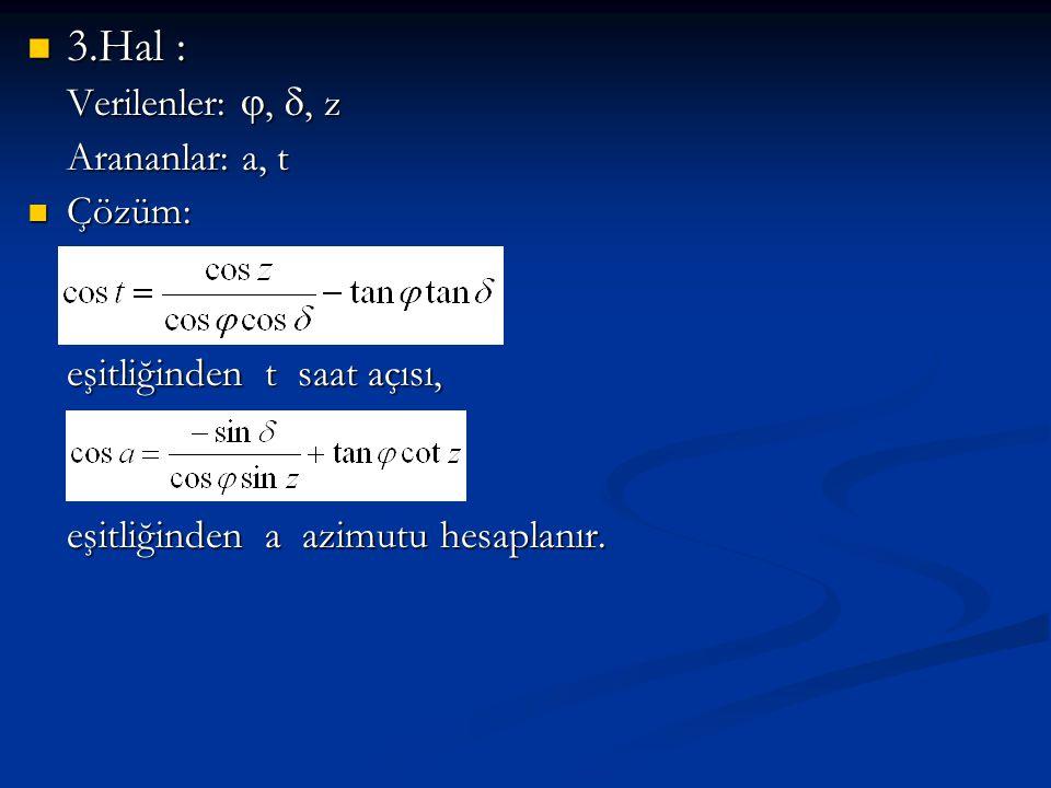 3.Hal : Verilenler: , , z Arananlar: a, t Çözüm: