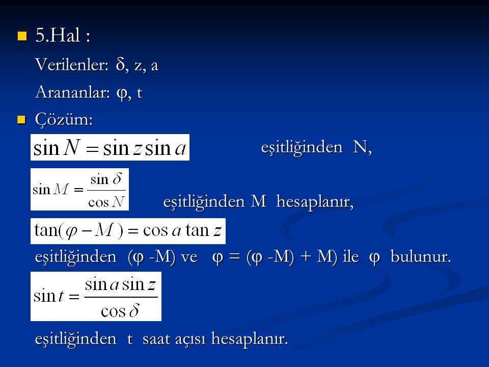 5.Hal : Verilenler: , z, a Arananlar: , t Çözüm: eşitliğinden N,