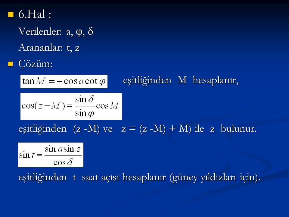 6.Hal : Verilenler: a, ,  Arananlar: t, z Çözüm: