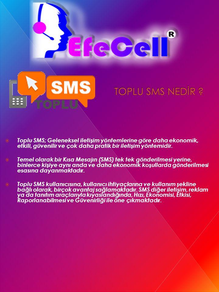 TOPLU SMS NEDİR Toplu SMS; Geleneksel iletişim yöntemlerine göre daha ekonomik, etkili, güvenilir ve çok daha pratik bir iletişim yöntemidir.