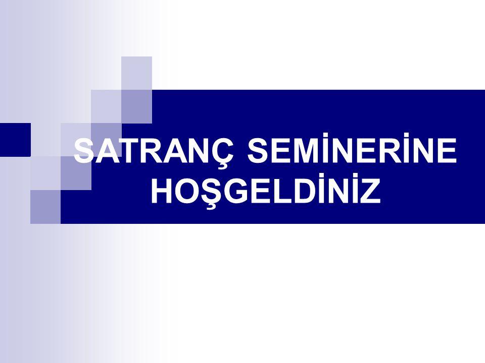 SATRANÇ SEMİNERİNE HOŞGELDİNİZ