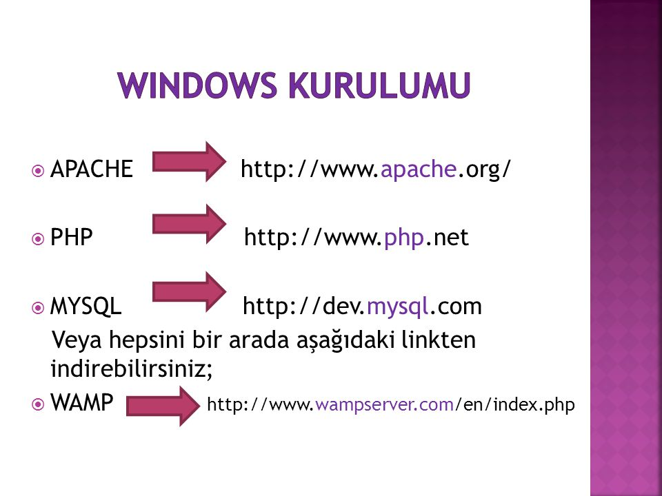 Windows kurulumu APACHE http://www.apache.org/ PHP http://www.php.net