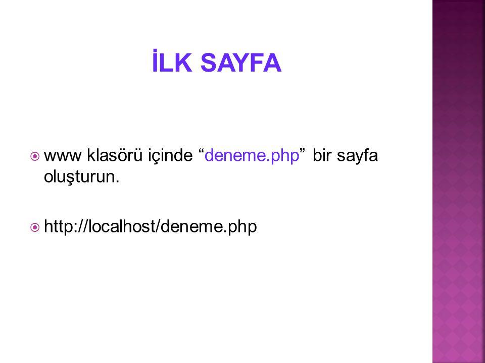 İLK SAYFA www klasörü içinde deneme.php bir sayfa oluşturun.
