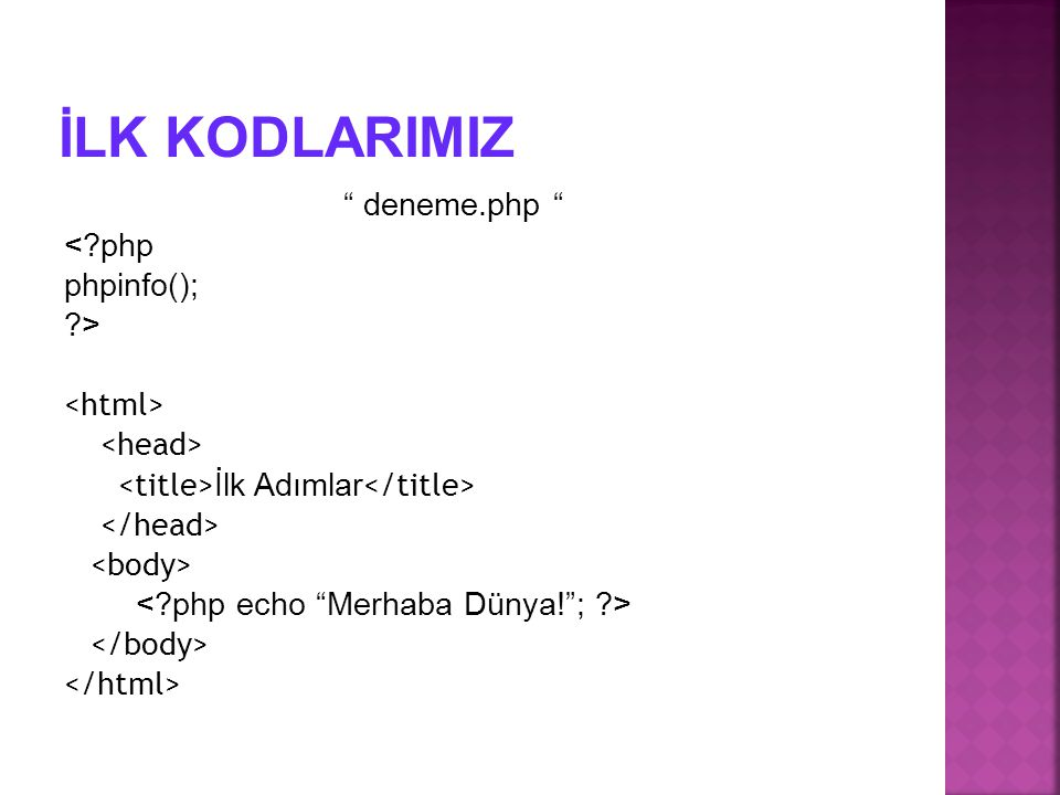 İLK KODLARIMIZ deneme.php < php phpinfo(); > <html>