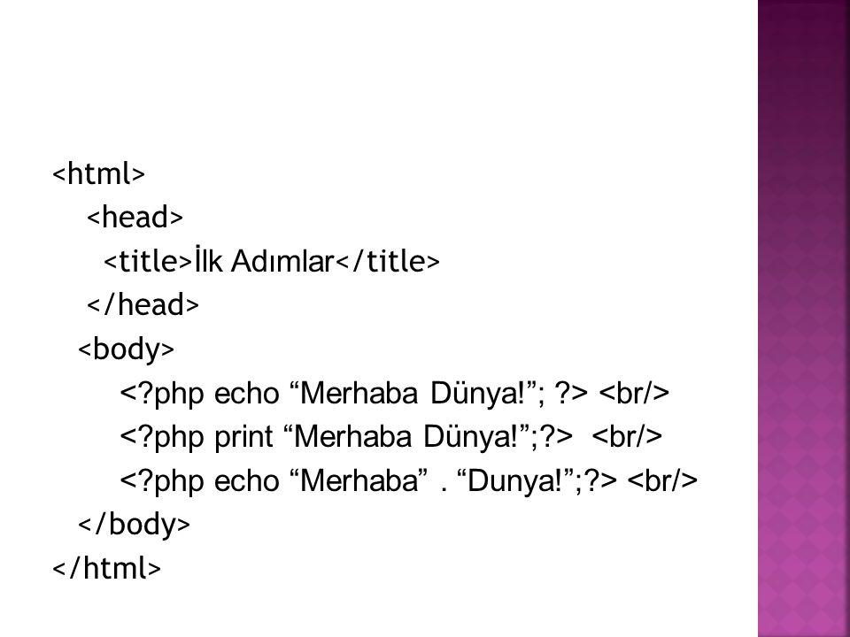 <html> <head> <title>İlk Adımlar</title> </head> <body> < php echo Merhaba Dünya! ; > <br/> < php print Merhaba Dünya! ; > <br/>