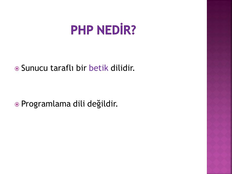 PHP NEDİR Sunucu taraflı bir betik dilidir.