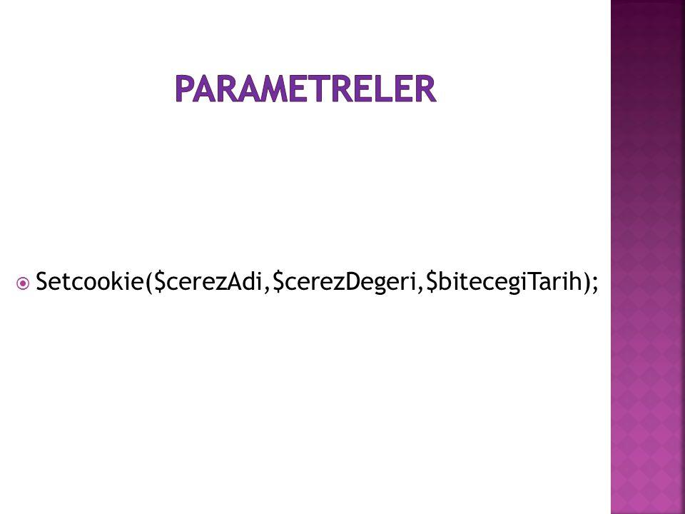 Parametreler Setcookie($cerezAdi,$cerezDegeri,$bitecegiTarih);