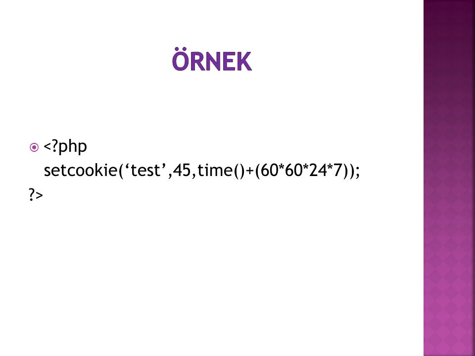 Örnek < php setcookie('test',45,time()+(60*60*24*7)); >