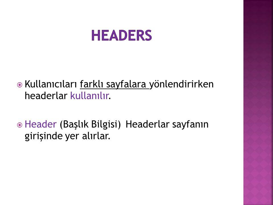 headers Kullanıcıları farklı sayfalara yönlendirirken headerlar kullanılır.
